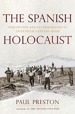The Spanish Holocaust  Inquisition and Extermination in Twentieth Century Spain PDF
