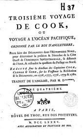 """Troisième voyage de Cook, ou voyage à l'océan Pacifique, ordonné par le roi d'Angleterre pour faire des découvertes dans l'hémisphère Nord, pour déterminer la position et l'étendue de la Côte Ouest de l'Amérique septentrionale, sa distance de l'Asie et résoudre la question du passage du Nord, exécuté sous la direction des capitaines Cook, Clerke et Gore sur les vaisseaux la """"Résolution"""" et la """"Découverte"""", en 1776, 1777, 1778, 1779 et 1780, traduit de l'anglois par [M. Demeunier]"""