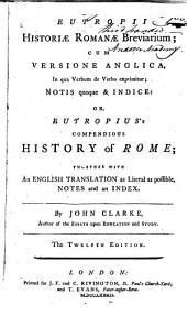 Eutropii Historiae romanae breviarium: cum versione anglica, in qua verbum de verbo exprimitur ; notis quoque & indice