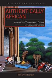 Authentically African: Arts and the Transnational Politics of Congolese Culture