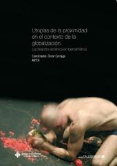 Utopías de la proximidad en el contexto de la globalización: La creación escénica en Iberoamérica