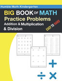 Humble Math Kindergarten   BIG BOOK OF MATH Practice Problems Addition and Multiplication and Division  Easy to Hard PDF