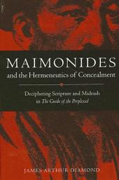 Maimonides and the Hermeneutics of Concealment: Deciphering Scripture and Midrash in The Guide of the Perplexed