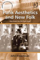 Punk Aesthetics and New Folk: Way Down the Old Plank Road