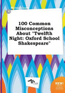 100 Common Misconceptions about Twelfth Night