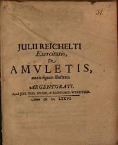 Julii Reichelti Exercitatio, De Amuletis: aeneis figuris illustrata