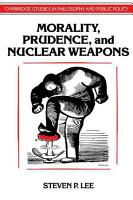 Morality  Prudence  and Nuclear Weapons PDF