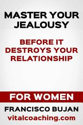 Master Your Jealousy Before It Destroys Your Relationship - For Women