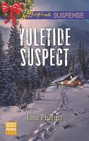 Yuletide Suspect  Mills   Boon Love Inspired Suspense   Secret Service Agents  Book 3  PDF