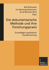 Die dokumentarische Methode und ihre Forschungspraxis: Grundlagen qualitativer Sozialforschung