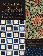 Making History - Quilts & Fabric From 1890-1970