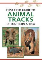 First Field Guide to Animal Tracks of Southern Africa PDF