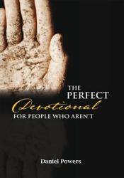 The Perfect Devotional For People Who Aren T Book PDF