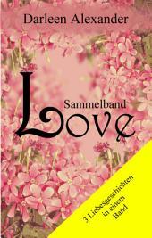 Love - Sammelband: Drei Liebesromane