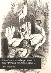 The adventures and experiences of Biddy Dorking, to which is added the story of the yellow frog, ed. [or rather written] by mrs. S.C. Hall