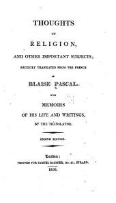 Thoughts on Religion, and Other Important Subjects: Recently Tr. from the French of Blaise Pascal. With Memoirs of His Life and Writings