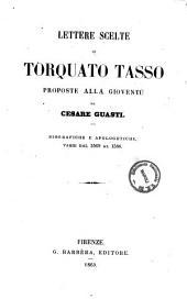 Lettere scelte di Torquato Tasso biografiche e apologetiche, varie dal 1569 al 1586 proposte alla gioventu da Cesare Guasti