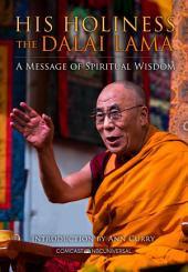 His Holiness The Dalai Lama: A Message of Spiritual Wisdom