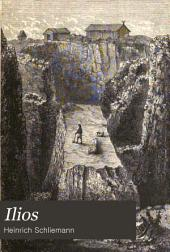 Ilios: The City and Country of the Trojans: the Results of Researches and Discoveries on the Site of Troy and Through the Troad in the Years 1871-72-73-78-79; Including an Autobiography of the Author