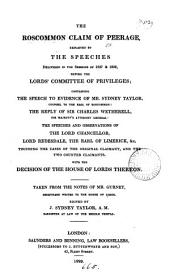 The Roscommon claim of peerage, explained by the speeches delivered ... before the Lords' committee of privileges. Taken from the notes of mr. [J.] Gurney. Ed. by J.S. Taylor