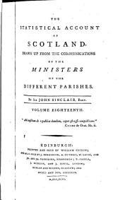 The Statistical Account of Scotland: Drawn Up from the Communication of the Ministers of the Different Parishes, Volume 18