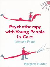Psychotherapy with Young People in Care: Lost and Found