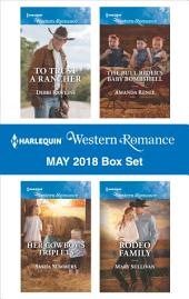 Harlequin Western Romance May 2018 Box Set: To Trust a Rancher\Her Cowboy's Triplets\The Bull Rider's Baby Bombshell\Rodeo Family