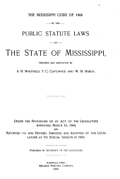 The Mississippi code of 1906 of the public statute laws of the state of Mississippi, prepared and annotated by A. H. Whitfield, T. C. Catchings and W. H. Hardy: Under the provisions of an act of the Legislature approved March 19, 1904, and reported to and revised