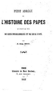 Petit abrégé de l'histoire des Papes au point de vue de leur infallibilité et de leur unité