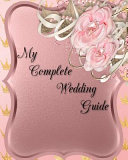 My Complete Wedding Guide