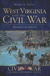 West Virginia and the Civil War: Mountaineers Are Always Free
