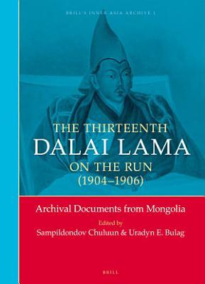 The Thirteenth Dalai Lama on the Run  1904 1906  PDF