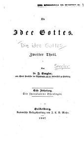 Die Idee Gottes: 1. abt. Die speculative theologie. 2. abt. Die speculative Kosmologie