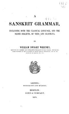 A Sanskrit Grammar  Including Both Classical Language  and the Older Dialects of Veda and Brahmana PDF