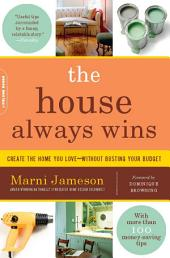 The House Always Wins: Create the Home You Love—Without Busting Your Budget