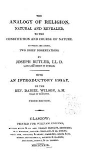 The Analogy of Religion, Natural and Revealed, to the Constitution and Course of Nature: To which are Added, Two Brief Dissertations