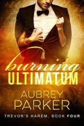 Burning Ultimatum (Trevor's Harem Book Four)