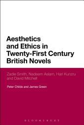 Aesthetics and Ethics in Twenty-First Century British Novels: Zadie Smith, Nadeem Aslam, Hari Kunzru and David Mitchell