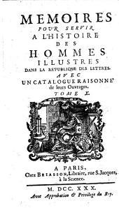 Memoires Pour Servir A L'Histoire Des Hommes illustres Dans La Republique Des Lettres: Avec Un Catalogue Raisonné de leurs Ouvrages, Volume10