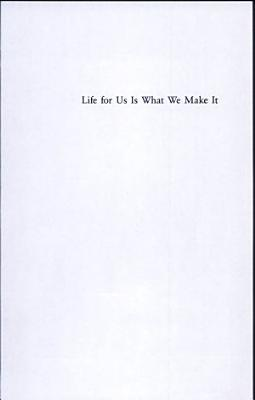 Life for Us Is What We Make It