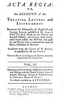 Acta Regia Or  An Account of the Treaties  Letters and Instruments Between the Monarchs of England and Foreign Powers  Publish d in Mr  Rymer s Foedera  which are the Basis of the English History  and Contain Those Authorities which Rectify the Mystakes that Most of Our Writers Have Committed for Want of Such a Collection of Records  Translated from the French of Mr Rapin  by Stephen Whatley  as Publish d by M  Le Clerc  With the Heads of the Kings and Queens  Curiously Engrav d by Mr  Vandergucht  To be Publish d Monthly PDF