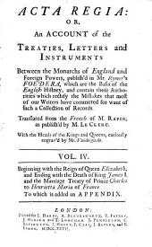 Acta Regia or, An account of the treaties, letters and instruments between the monarchs of England and foreign powers, publish'd in Mr. Rymer's Foedera, which are the basis of the English history...