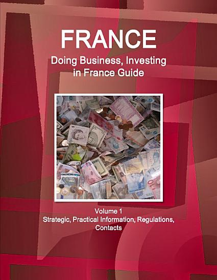 France  Doing Business  Investing in France Guide Volume 1 Strategic  Practical Information  Regulations  Contacts PDF