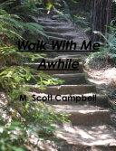 Walk With Me Awhile