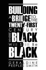 BUILDING A BRIDGE TO THE TWENTY-FIRST CENTURY WHERE BLACK Will Still Be BLACK