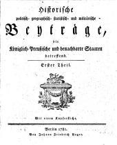 Historische politisch-geographisch-statistisch- und militärische Beyträge, die königlich-preußischen und benachbarte Staaten betreffend: Band 1