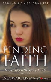 Finding Faith - When a Good Girl Goes To War (Book 1) Coming Of Age Romance: Coming Of Age Romance