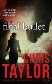 The Final Bullet: Book Four of the Sydney Harbour Hospital series