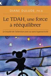 Le TDAH, une force à rééquilibrer: Le trouble de l'attention avec ou sans hyperactivité
