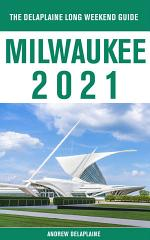 Milwaukee - The Delaplaine 2021 Long Weekend Guide